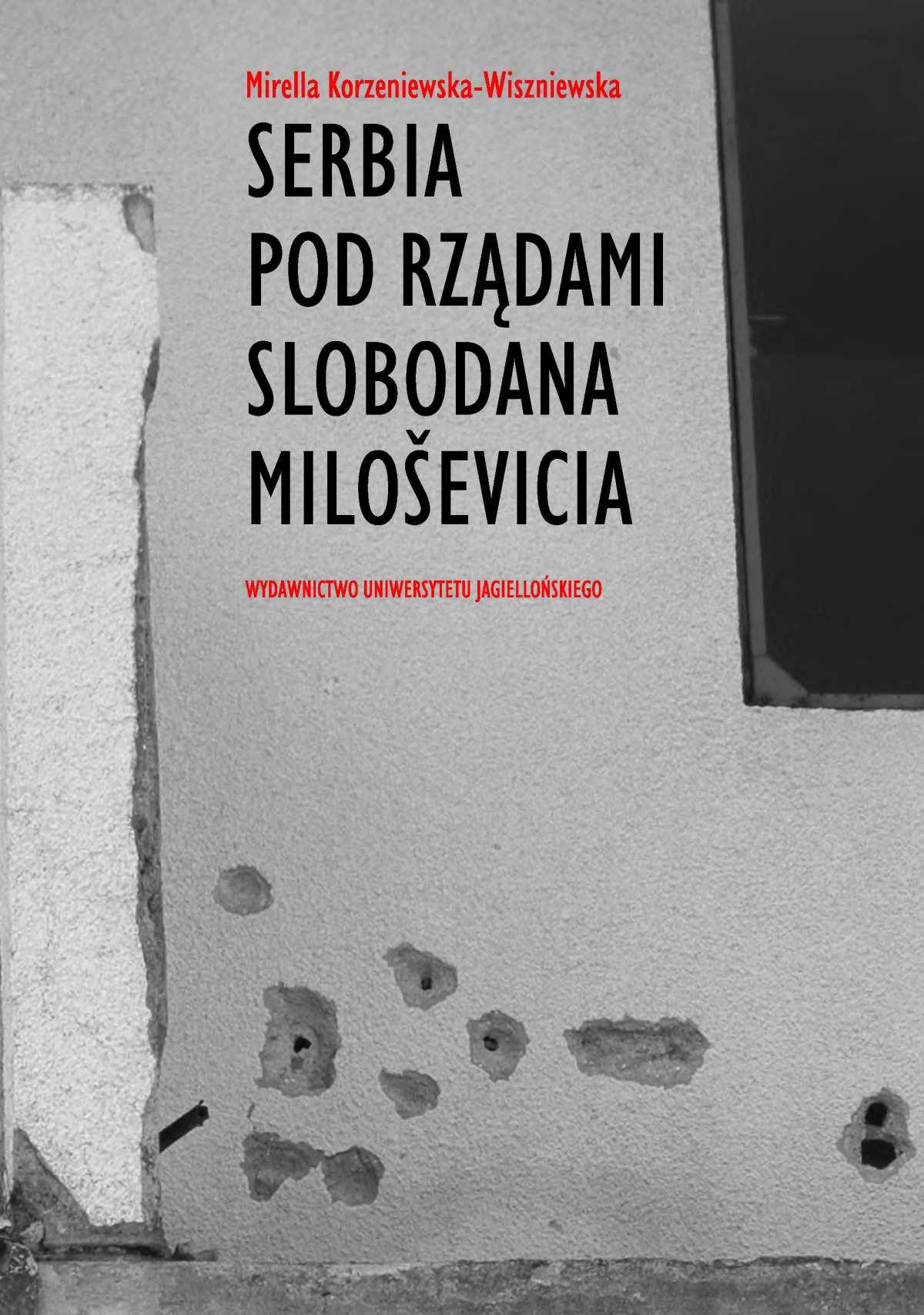 Serbia pod rządami Slobodana Milosevica. Serbska polityka wobec rozpadu Jugosławii w latach dziewięćdziesiątych XX wieku - Ebook (Książka PDF) do pobrania w formacie PDF