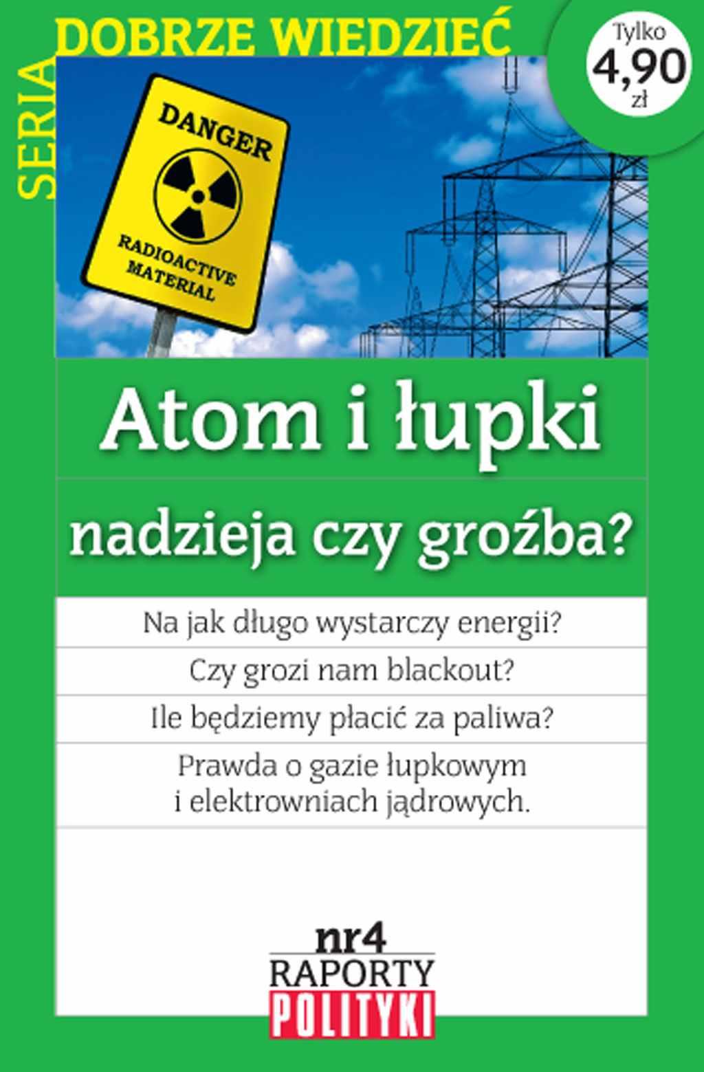 Seria:Dobrze wiedzieć. Raport Polityki nr 4 : Atom i łupki nadzieja czy groźba? - Ebook (Książka PDF) do pobrania w formacie PDF