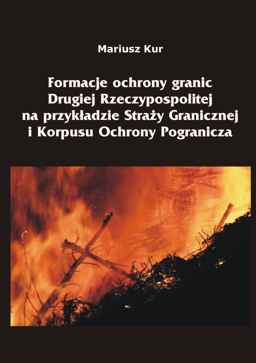 Formacje ochrony granic Drugiej Rzeczypospolitej na przykładzie Straży Granicznej i Korpusu Ochrony Pogranicza - Ebook (Książka na Kindle) do pobrania w formacie MOBI