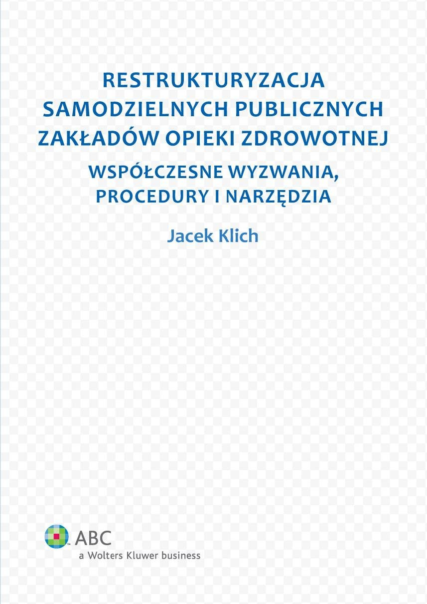 Restrukturyzacja samodzielnych publicznych zakładów opieki zdrowotnej. Współczesne wyzwania, procedury i narzędzia - Ebook (Książka PDF) do pobrania w formacie PDF