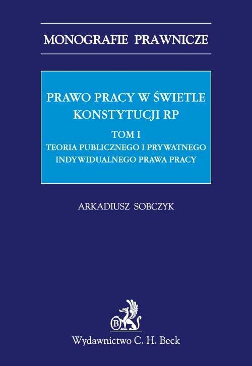 Prawo pracy w świetle Konstytucji RP. Tom I. Teoria publicznego i prywatnego indywidualnego prawa pracy - Ebook (Książka PDF) do pobrania w formacie PDF