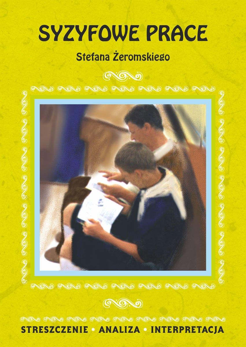 Syzyfowe prace Stefana Żeromskiego. Streszczenie, analiza, interpretacja - Ebook (Książka PDF) do pobrania w formacie PDF