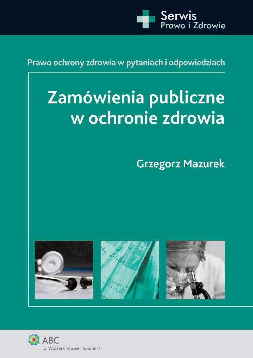 Zamówienia publiczne w ochronie zdrowia. Prawo ochrony zdrowia w pytaniach i odpowiedziach - Ebook (Książka PDF) do pobrania w formacie PDF