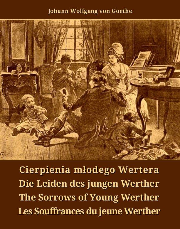 Cierpienia młodego Wertera. Die Leiden des jungen Werther. The Sorrows of Young Werther. Les Souffrances du jeune Werther - Ebook (Książka EPUB) do pobrania w formacie EPUB