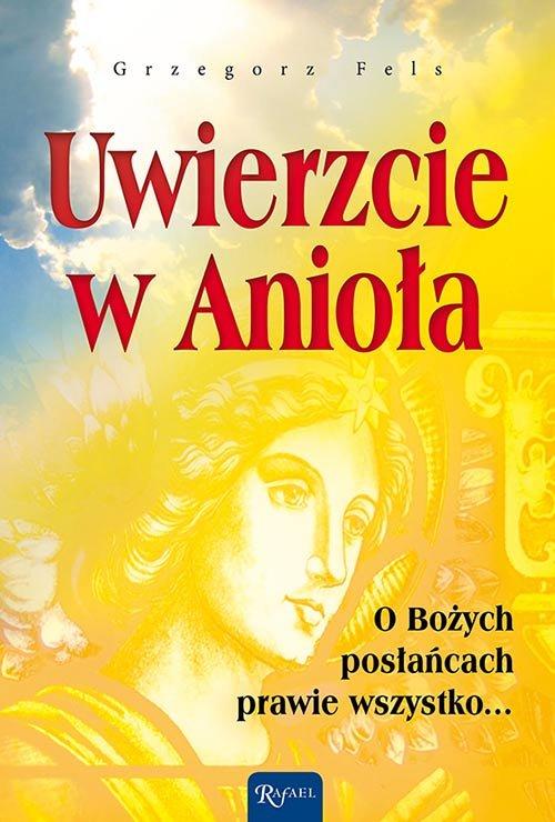 Uwierzcie w Anioła. O Bożych posłańcach prawie wszystko... - Ebook (Książka na Kindle) do pobrania w formacie MOBI