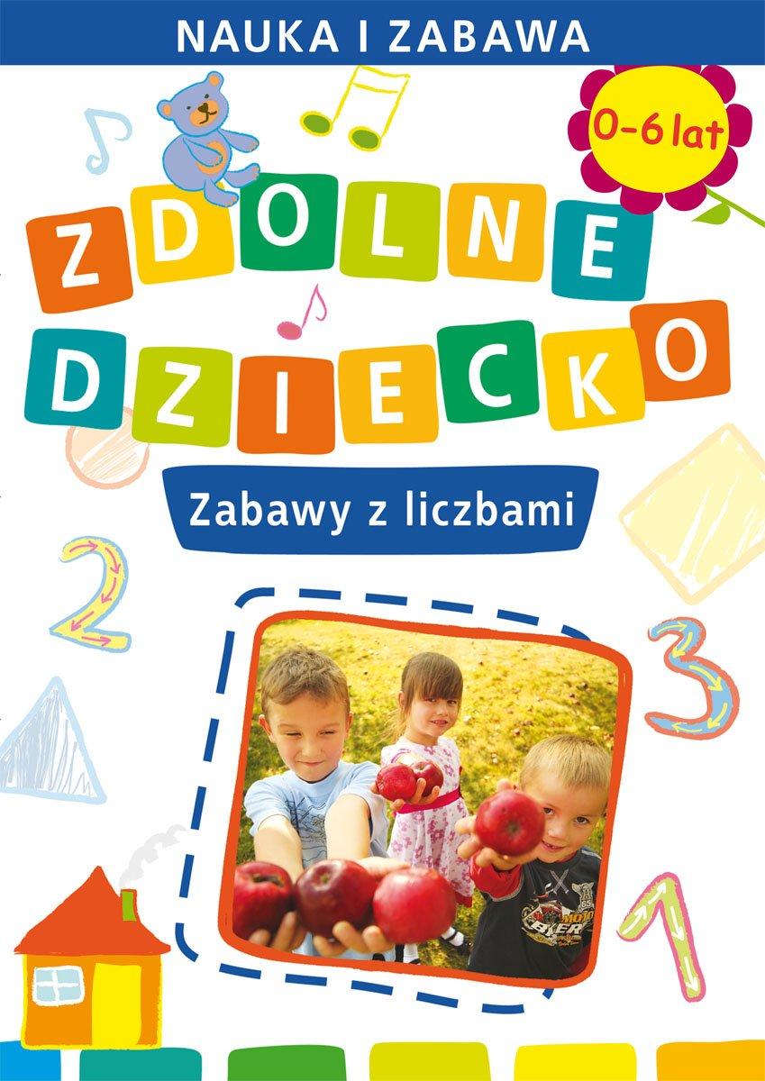 Zdolne dziecko. Zabawy z liczbami. 0-6 lat. Nauka i zabawa - Ebook (Książka PDF) do pobrania w formacie PDF
