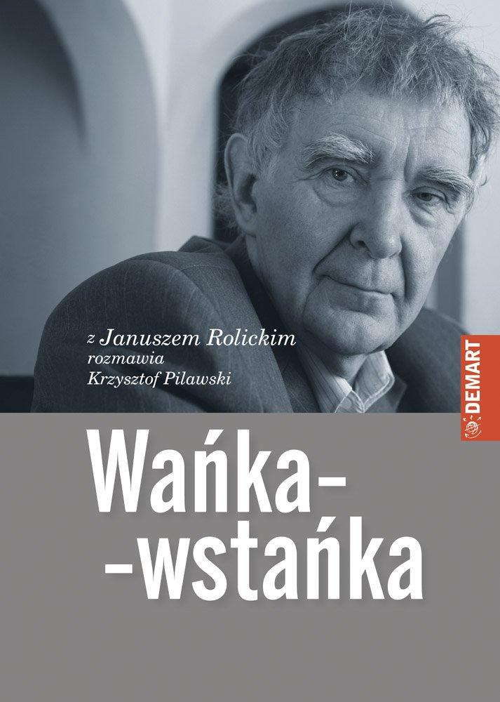 Wańka-wstańka. Z Januszem Rolickim rozmawia Krzysztof Pilawski - Ebook (Książka EPUB) do pobrania w formacie EPUB