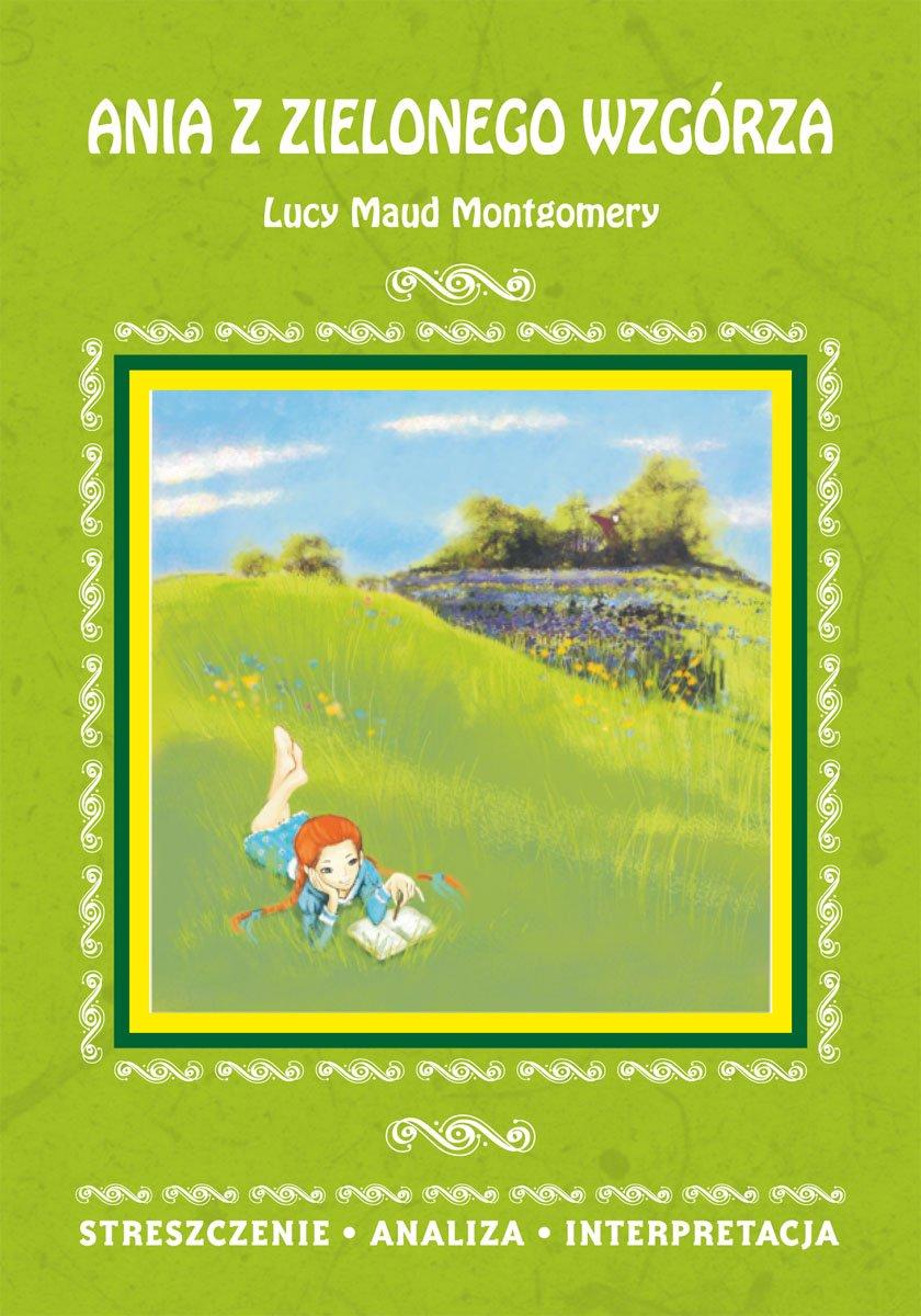 Ania z Zielonego Wzgórza Lucy Maud Montgomery. Streszczenie, analiza, interpretacja - Ebook (Książka PDF) do pobrania w formacie PDF