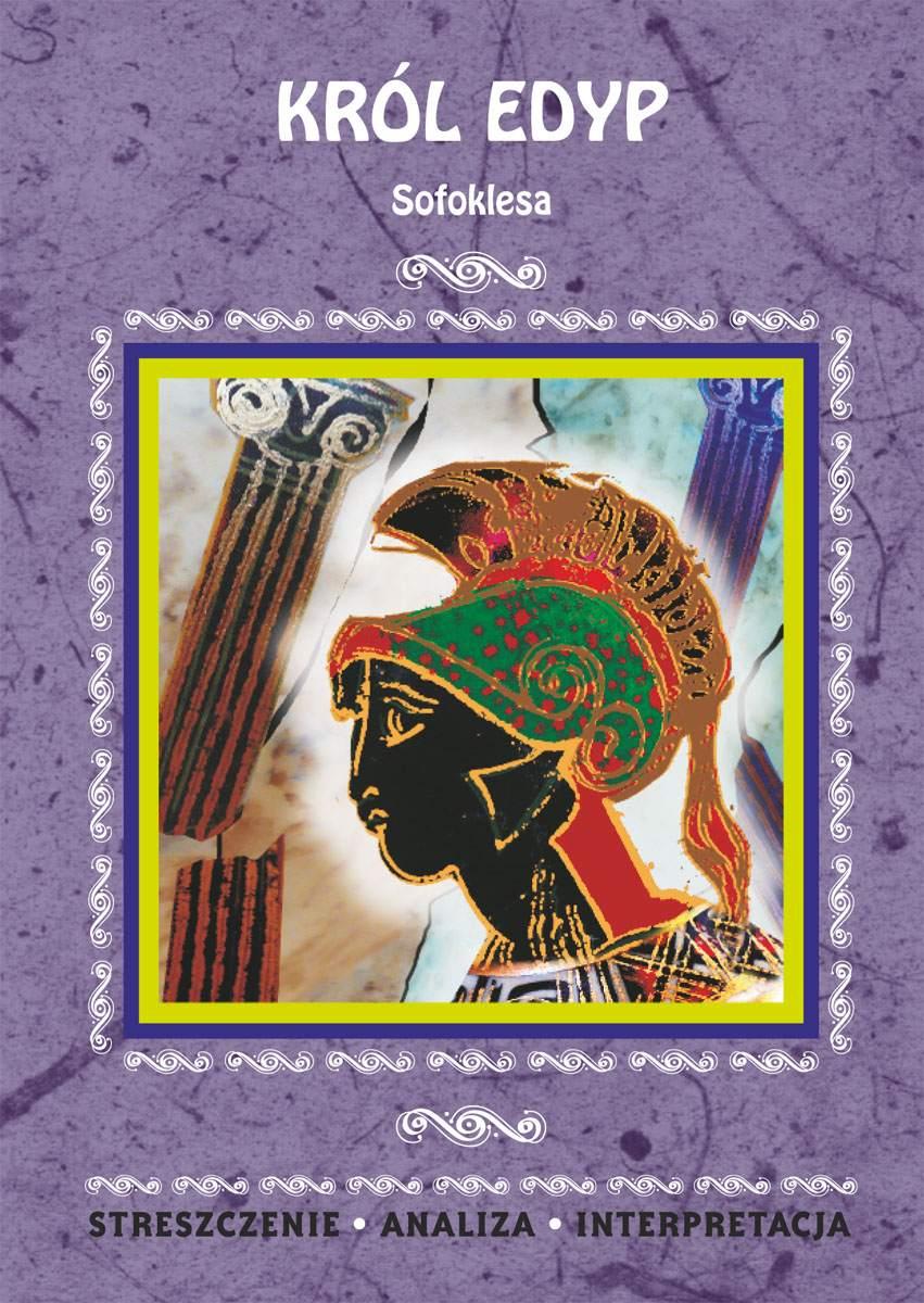 Król Edyp Sofoklesa. Streszczenie, analiza, interpretacja - Ebook (Książka PDF) do pobrania w formacie PDF