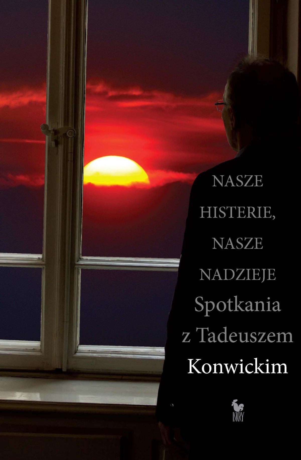 Nasze histerie, nasze nadzieje. Spotkania z Tadeuszem Konwickim - Ebook (Książka EPUB) do pobrania w formacie EPUB