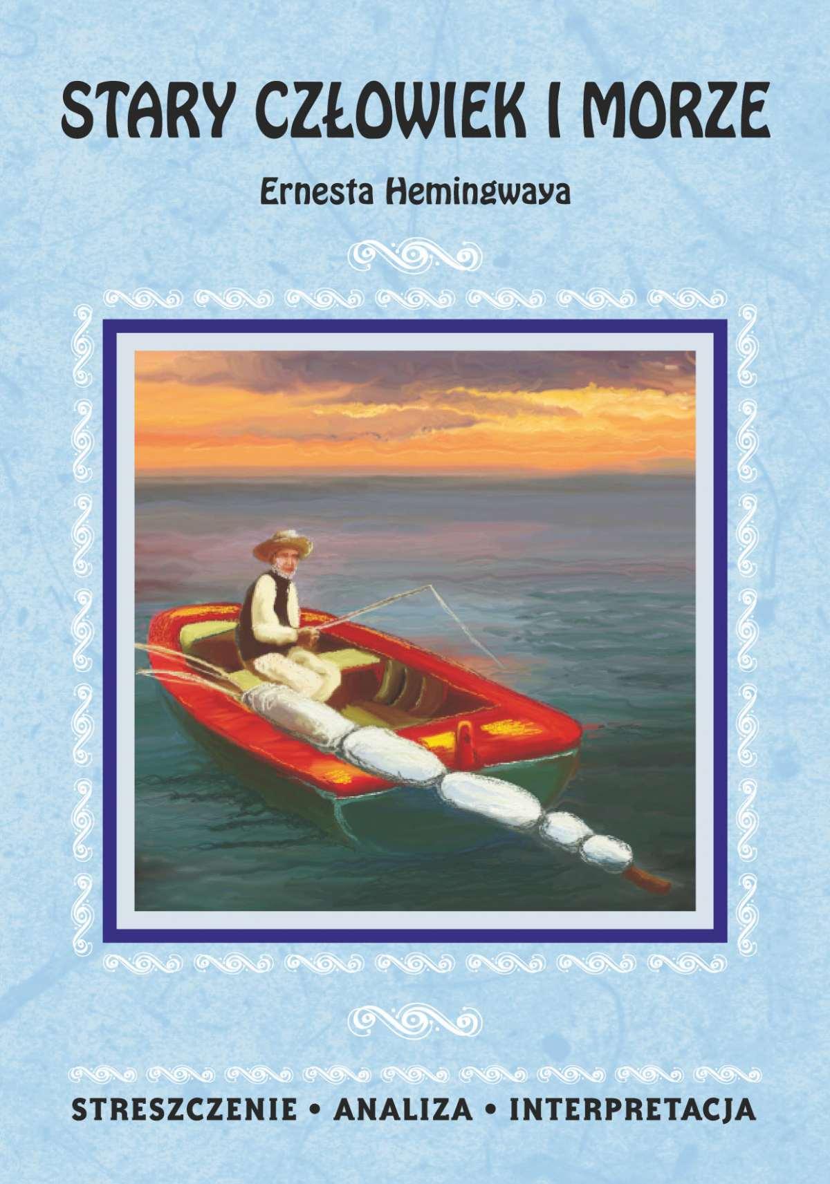 Stary człowiek i morze Ernesta Hemingwaya. Streszczenie, analiza, interpretacja - Ebook (Książka PDF) do pobrania w formacie PDF