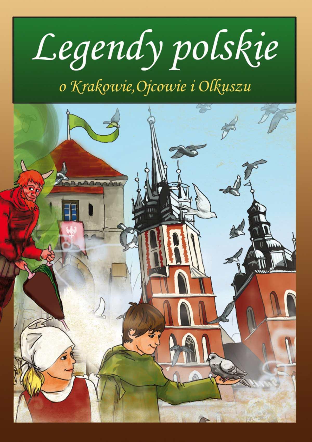 Legendy polskie o Krakowie, Ojcowie i Olkuszu - Ebook (Książka PDF) do pobrania w formacie PDF