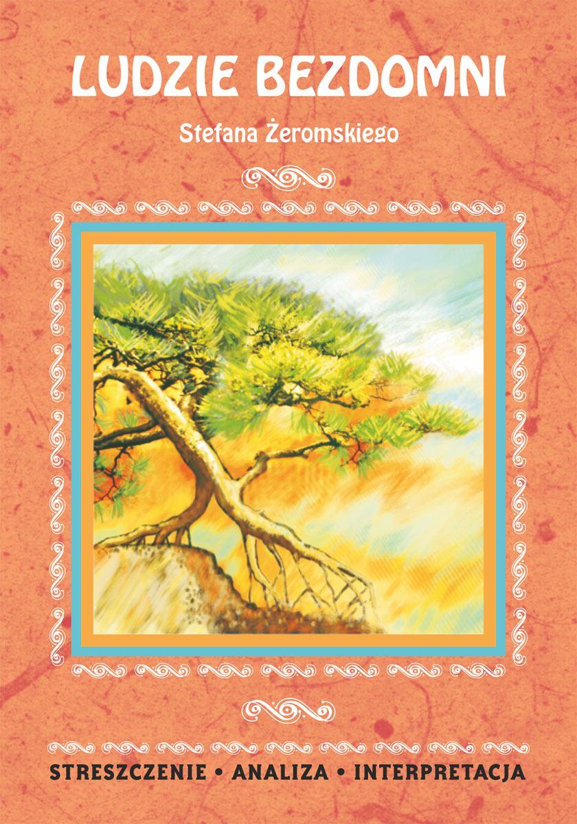 Ludzie bezdomni Stefana Żeromskiego. Streszczenie, analiza, interpretacja - Ebook (Książka PDF) do pobrania w formacie PDF