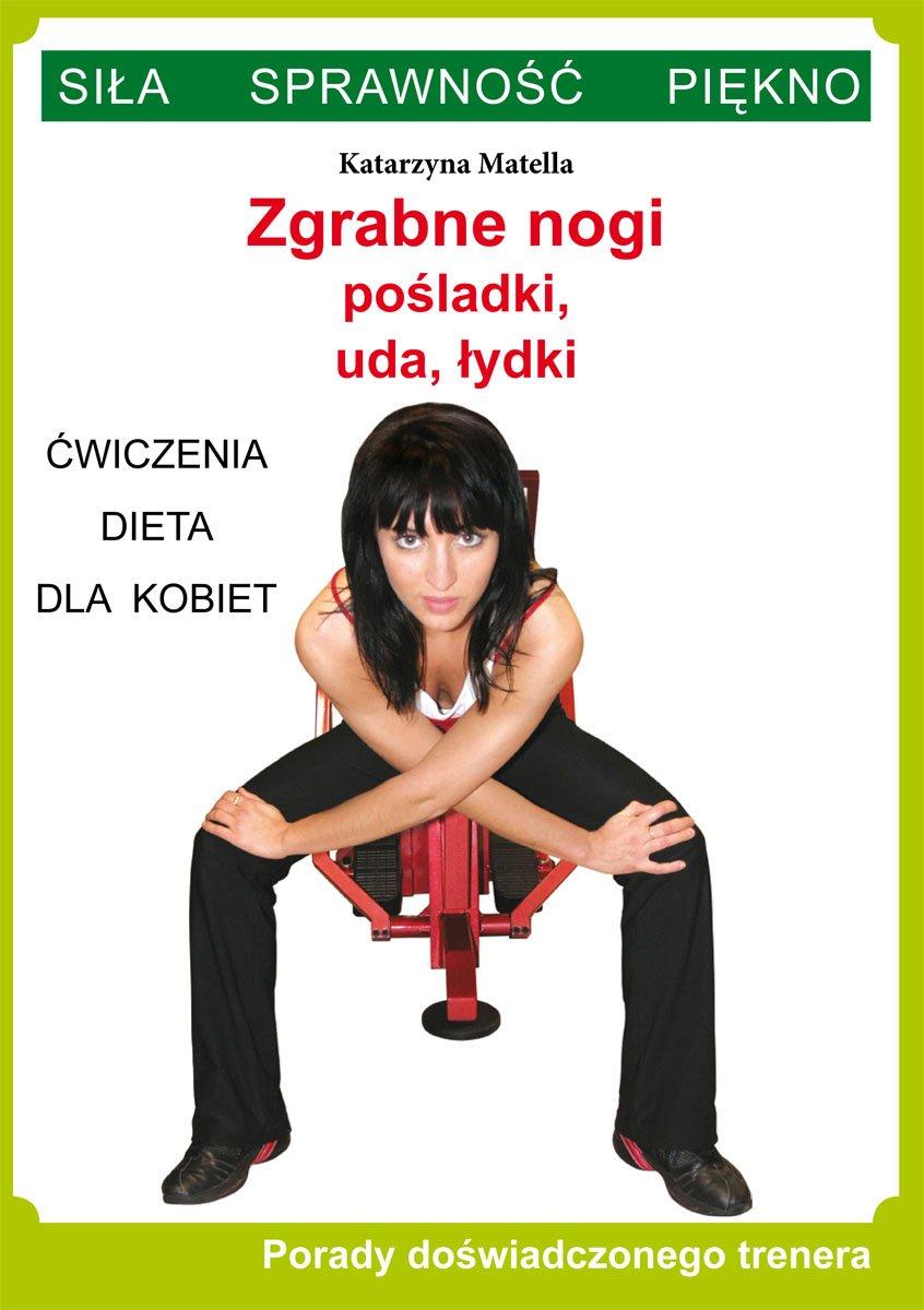 Zgrabne nogi. Pośladki, uda, łydki. Ćwiczenia, dieta dla kobiet. Porady doświadczonego trenera. Siła, sprawność, piękno - Ebook (Książka PDF) do pobrania w formacie PDF
