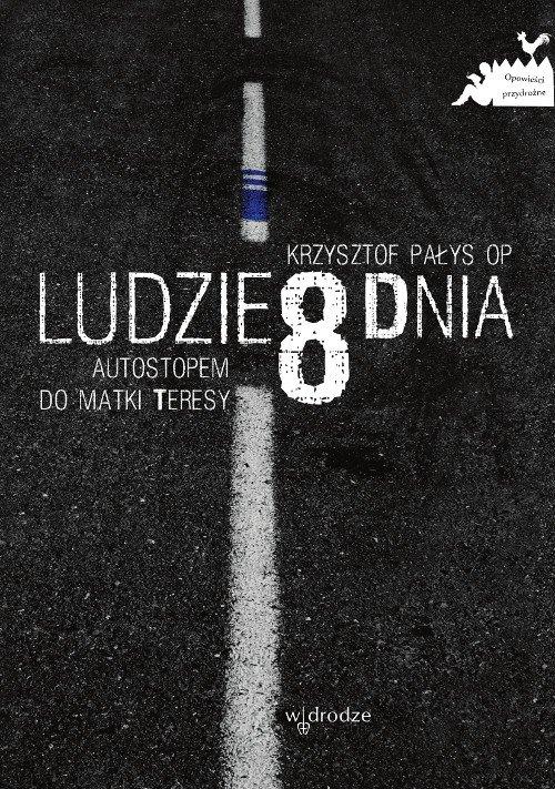 Ludzie 8 dnia. Autostopem do Matki Teresy - Ebook (Książka PDF) do pobrania w formacie PDF