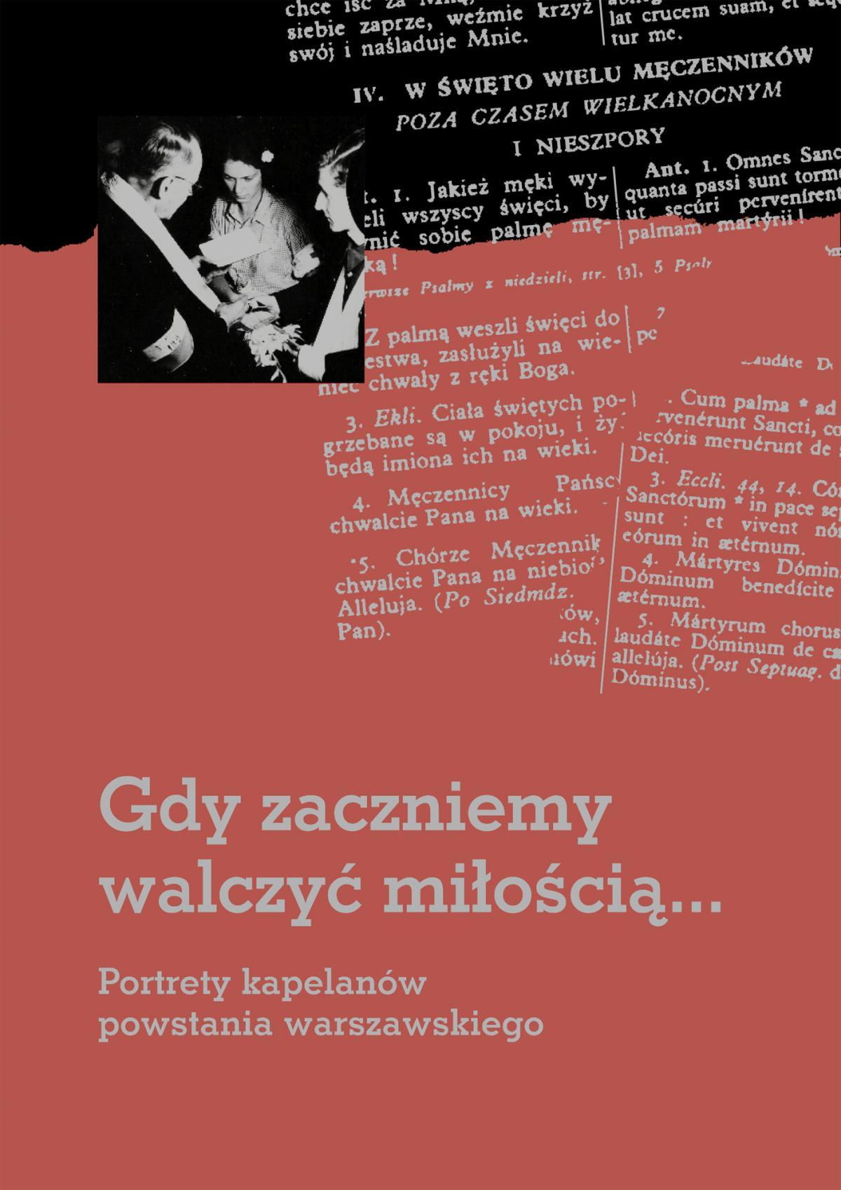 Gdy zaczniemy walczyć miłością... Portrety kapelanów powstania warszawskiego - Ebook (Książka PDF) do pobrania w formacie PDF
