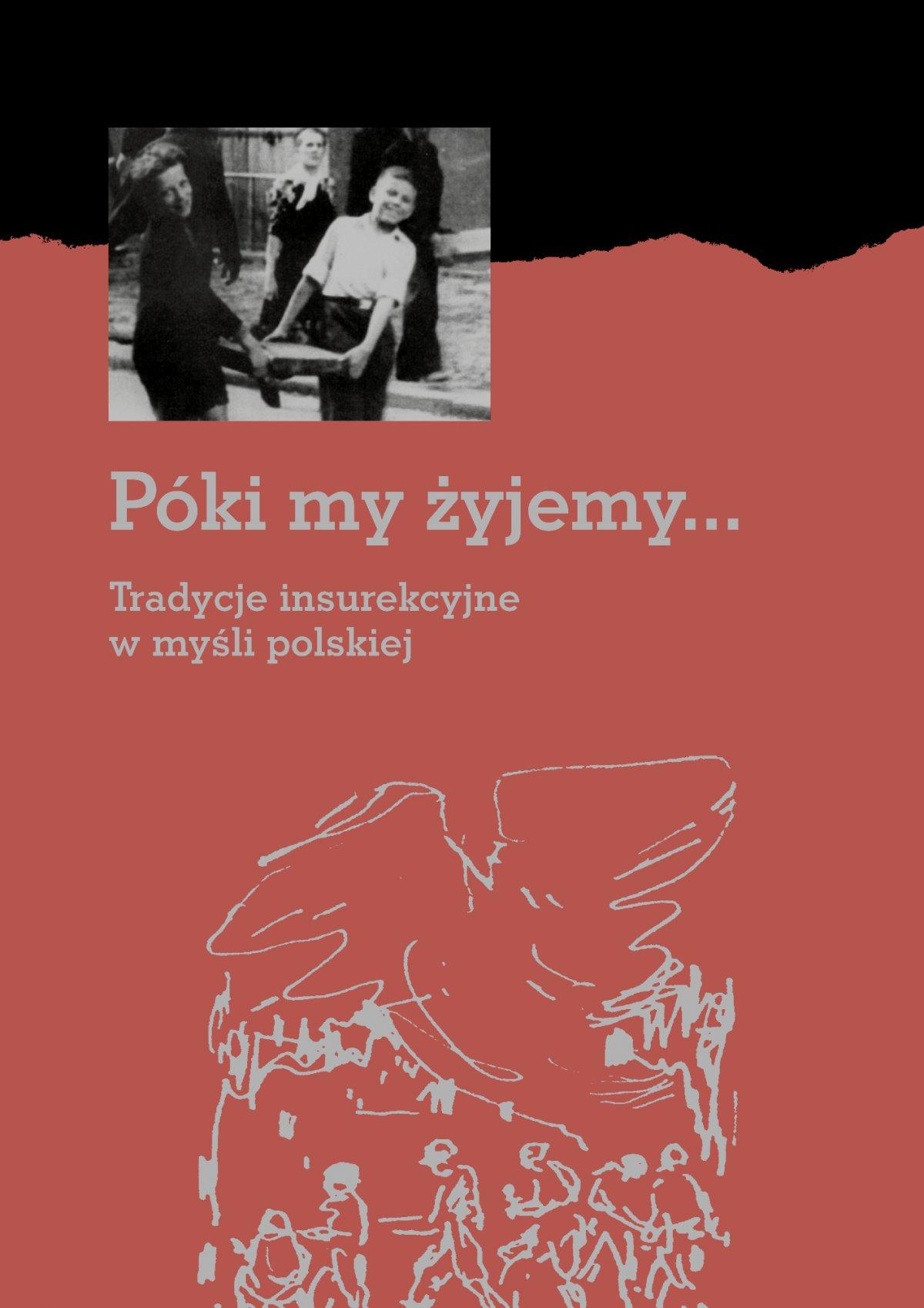 Póki my żyjemy... Tradycje insurekcyjne w myśli polskiej - Ebook (Książka PDF) do pobrania w formacie PDF