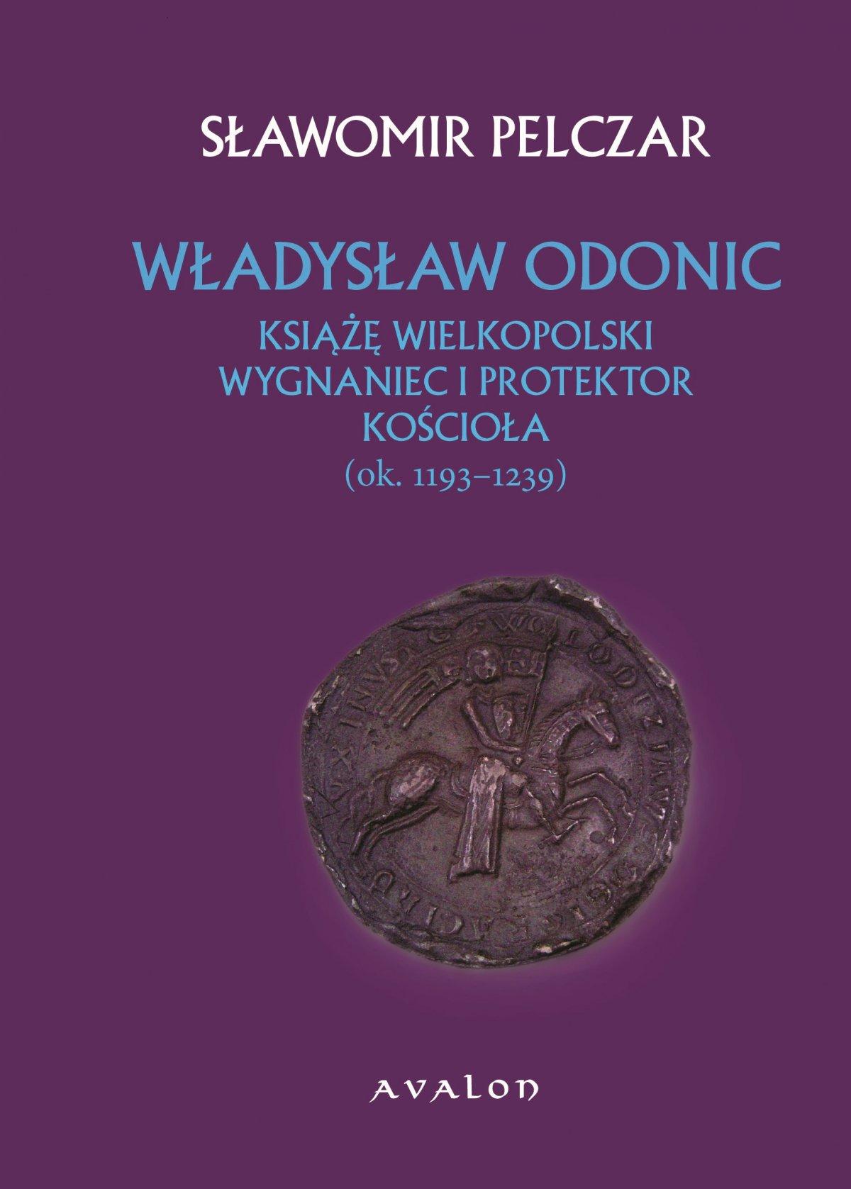 Władysław Odonic. Książę wielkopolski, wygnaniec i protektor Kościoła (ok. 1193-1239) - Ebook (Książka PDF) do pobrania w formacie PDF