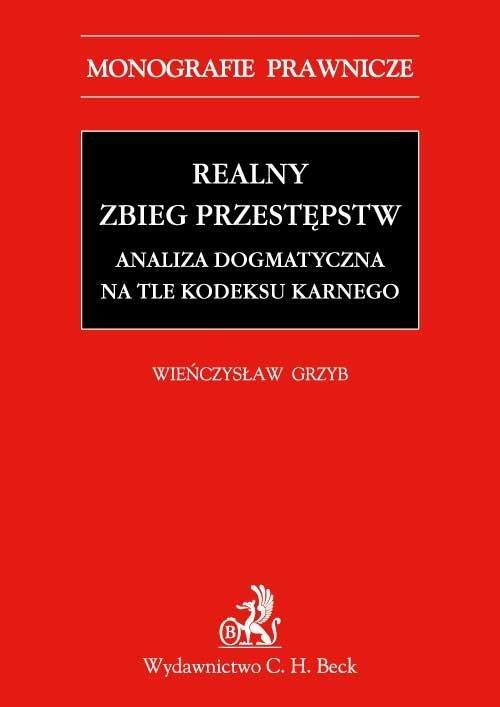 Realny zbieg przestępstw. Analiza dogmatyczna na tle Kodeksu karnego z 1997 r. - Ebook (Książka PDF) do pobrania w formacie PDF