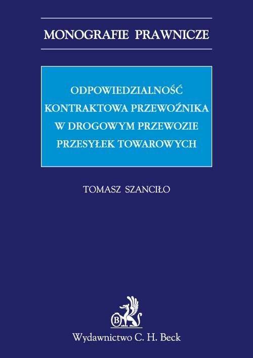 Odpowiedzialność kontraktowa przewoźnika w drogowym przewozie przesyłek towarowych - Ebook (Książka PDF) do pobrania w formacie PDF
