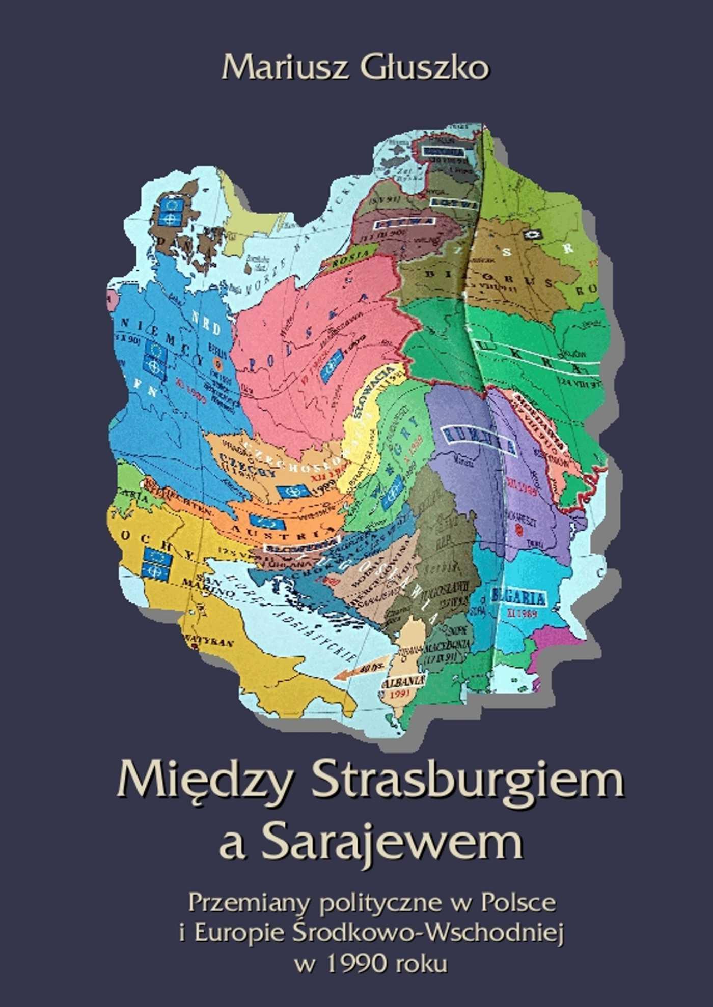 Między Strasburgiem a Sarajewem. Przemiany polityczne w Polsce i Europie Środkowo-Wschodniej w 1990 roku - Ebook (Książka EPUB) do pobrania w formacie EPUB