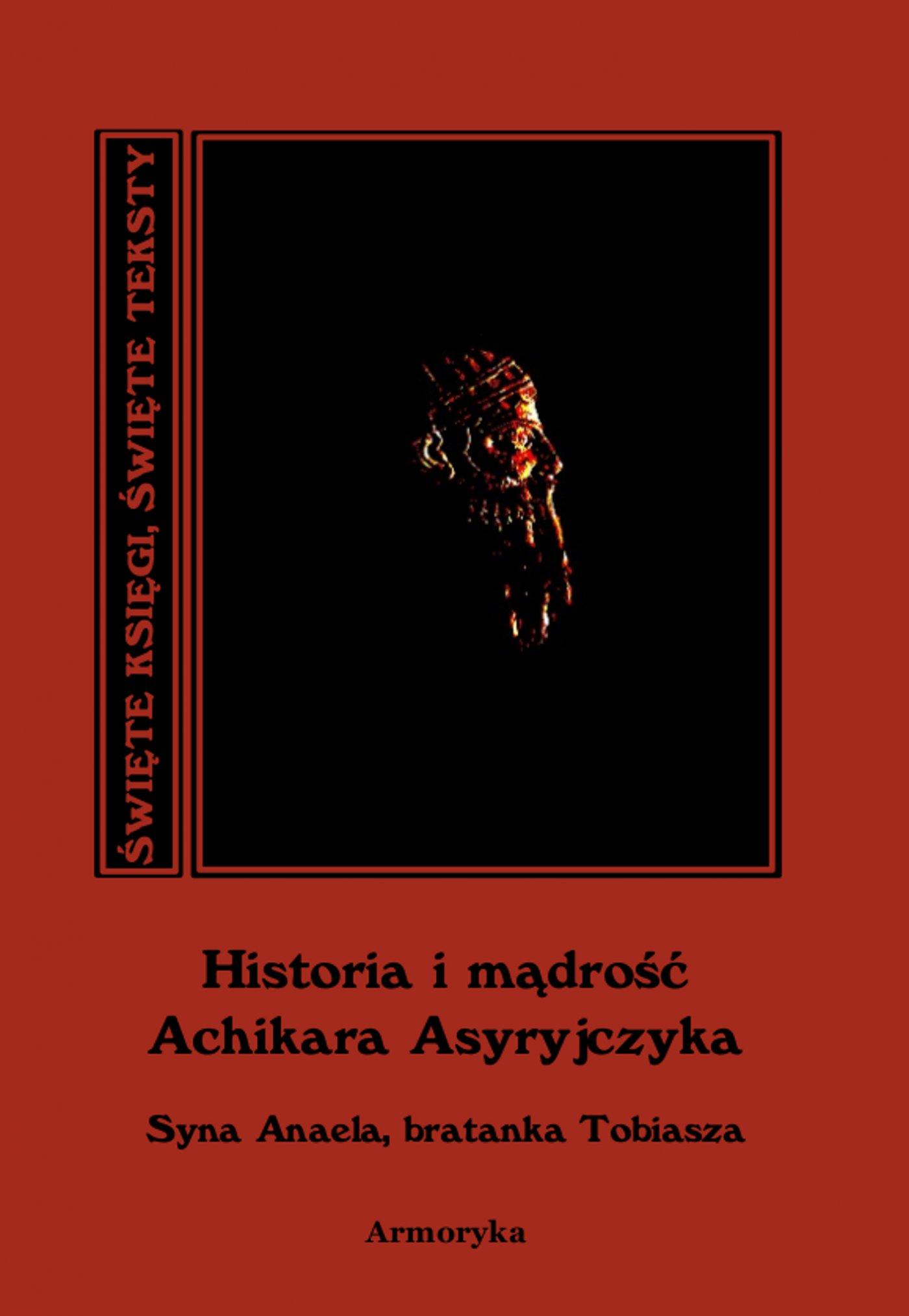Historia i mądrość Achikara Asyryjczyka (syna Anaela, bratanka Tobiasza) - Ebook (Książka EPUB) do pobrania w formacie EPUB