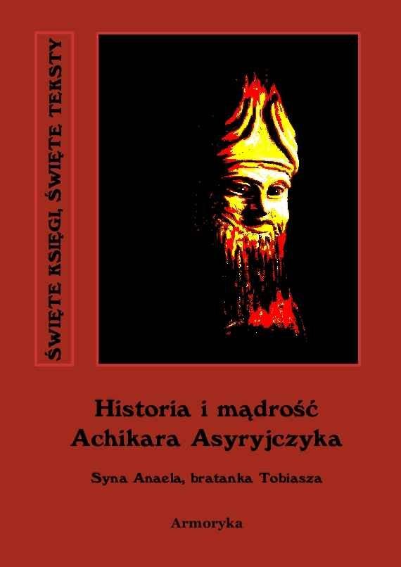 Historia i mądrość Achikara Asyryjczyka (syna Anaela, bratanka Tobiasza) - Ebook (Książka na Kindle) do pobrania w formacie MOBI