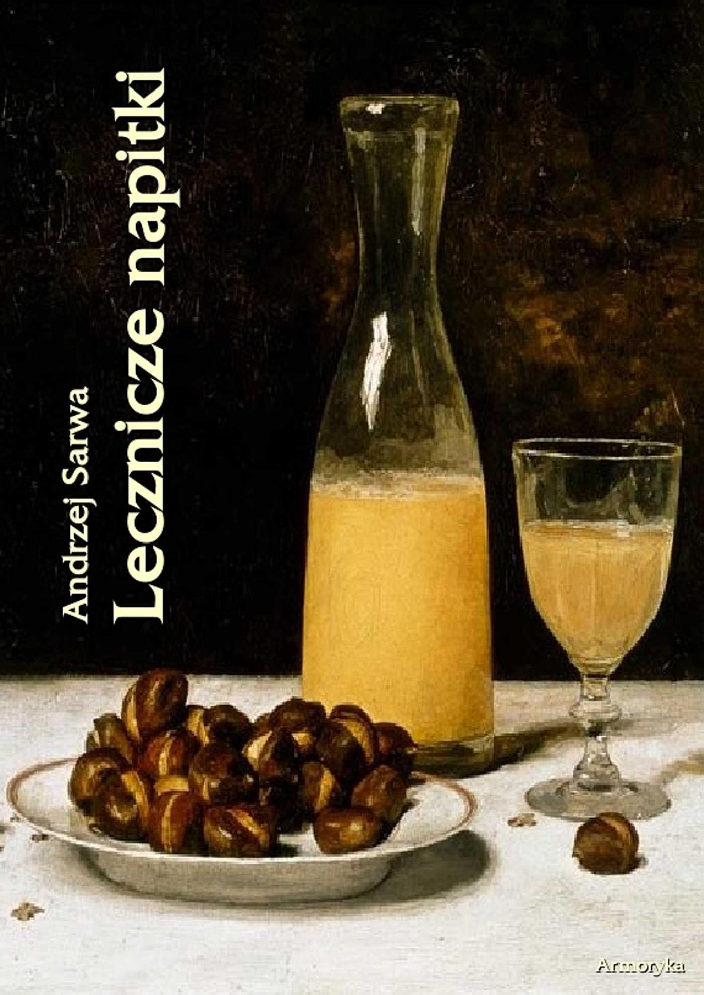 Lecznicze napitki - miody, kwasy, piwa, napoje ziołowe... 250 przepisów - Ebook (Książka EPUB) do pobrania w formacie EPUB