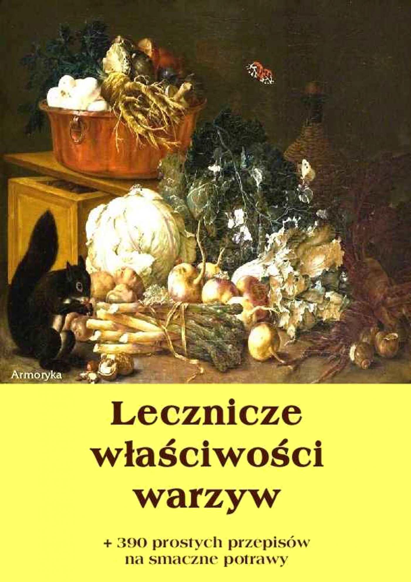 Lecznicze właściwości warzyw + 390 prostych przepisów na smaczne potrawy - Ebook (Książka EPUB) do pobrania w formacie EPUB