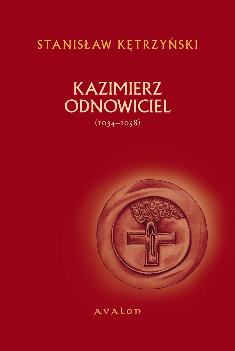 Kazimierz Odnowiciel (1034-1058) - Ebook (Książka PDF) do pobrania w formacie PDF