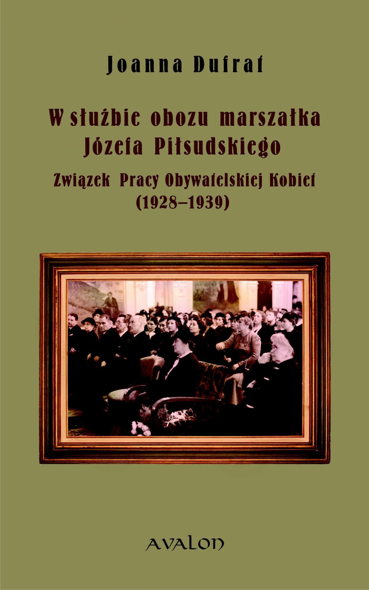 W służbie obozu marszałka Józefa Piłsudskiego. Związek Pracy Obywatelskiej Kobiet (1928-1939) - Ebook (Książka PDF) do pobrania w formacie PDF