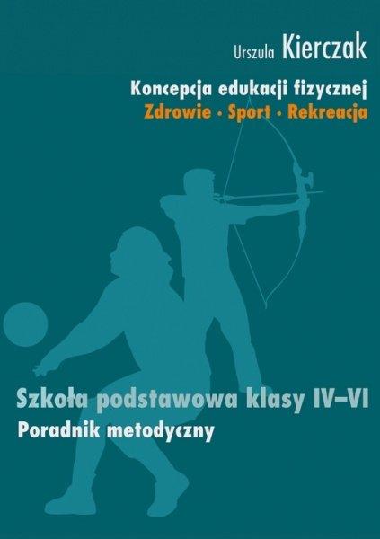 Koncepcja edukacji fizycznej. Zdrowie-Sport-Rekreacja. Szkoła podstawowa klasy IV - VI - Ebook (Książka EPUB) do pobrania w formacie EPUB