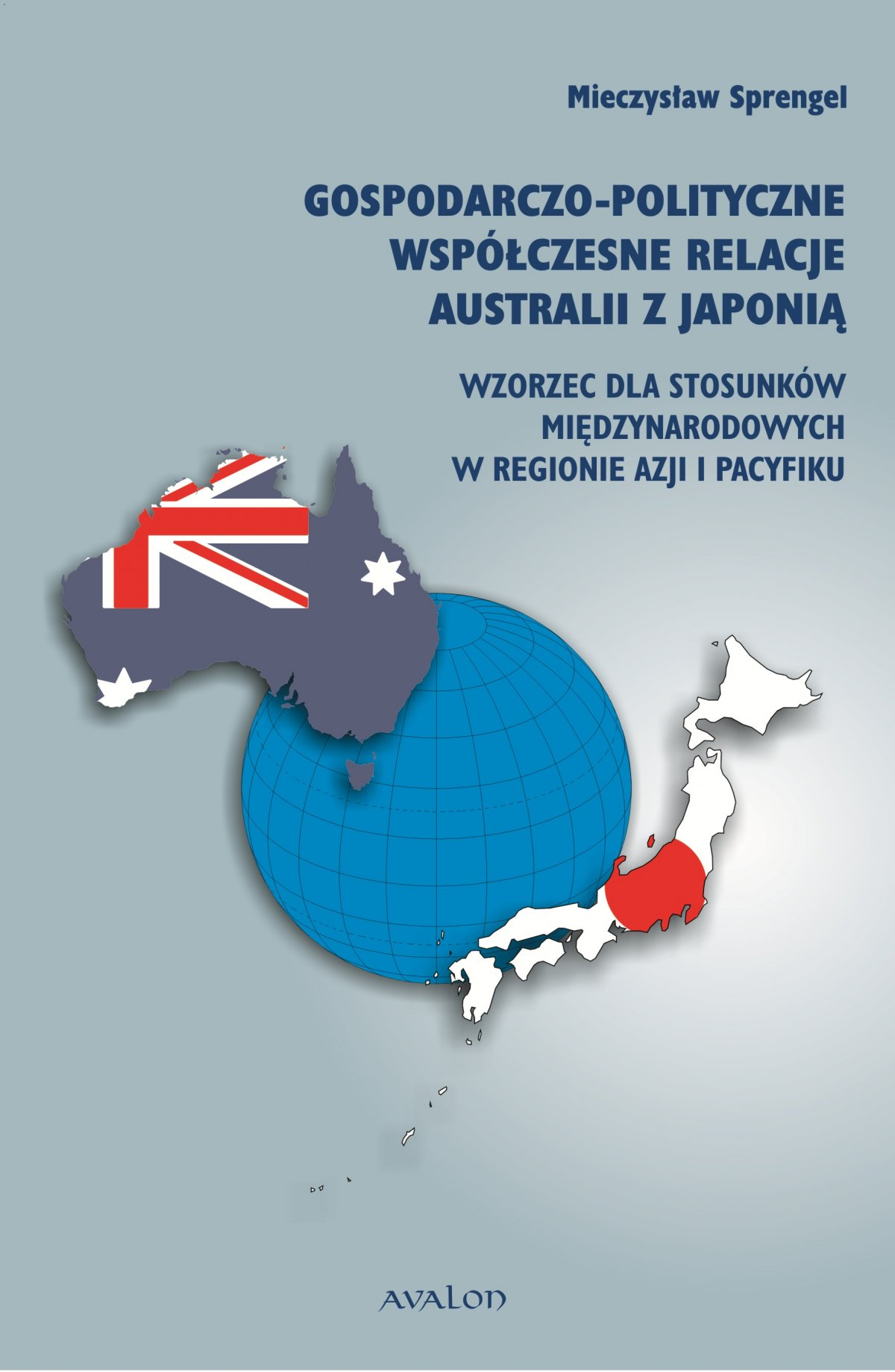 Gospodarczo-polityczne współczesne relacje Australii z Japonią. Wzorzec dla stosunków międzynarodowych w regionie Azji i Pacyfiku - Ebook (Książka PDF) do pobrania w formacie PDF