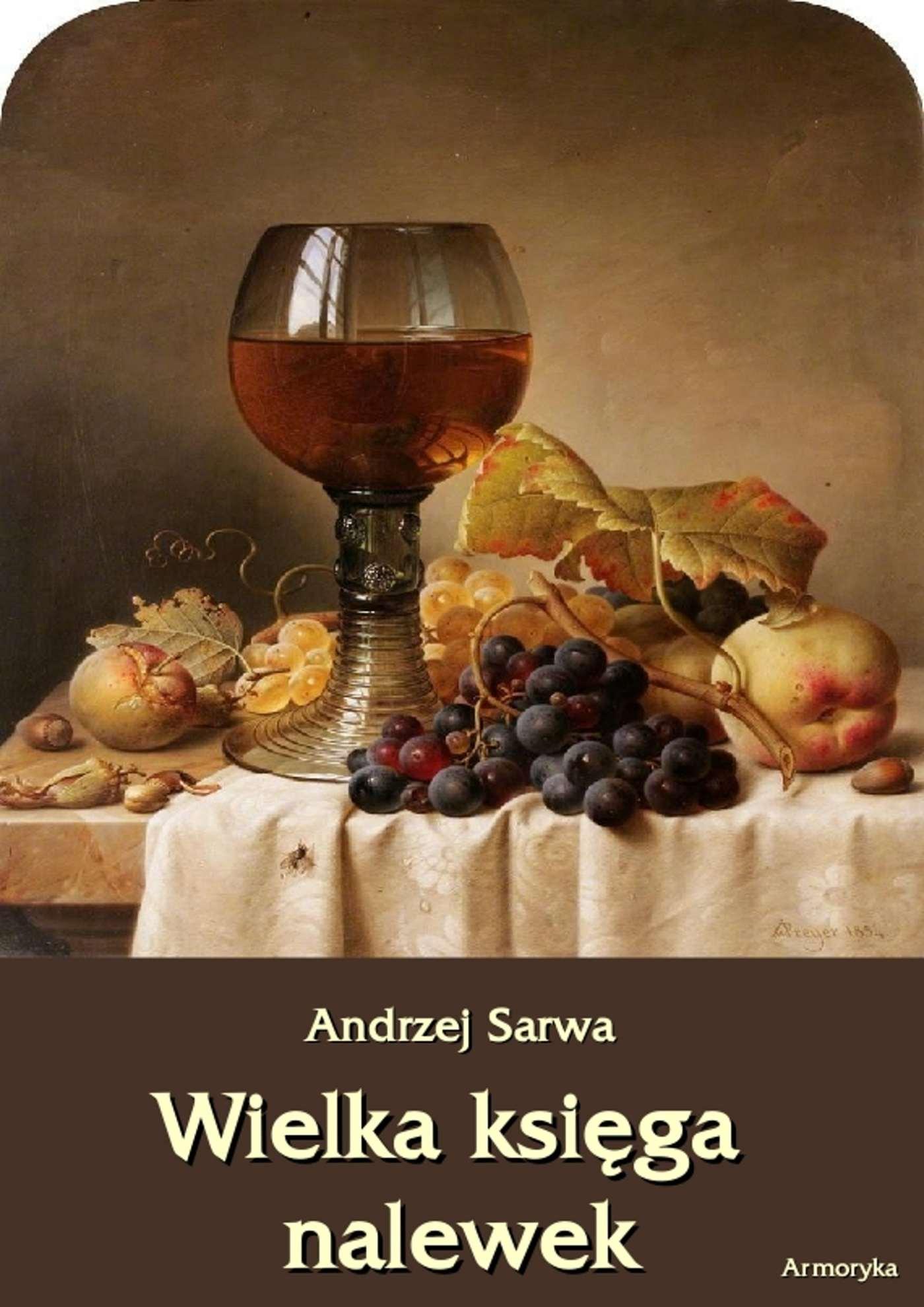 Wielka księga nalewek. 602 receptury nalewek, likierów, win, piw, miodów... - Ebook (Książka EPUB) do pobrania w formacie EPUB