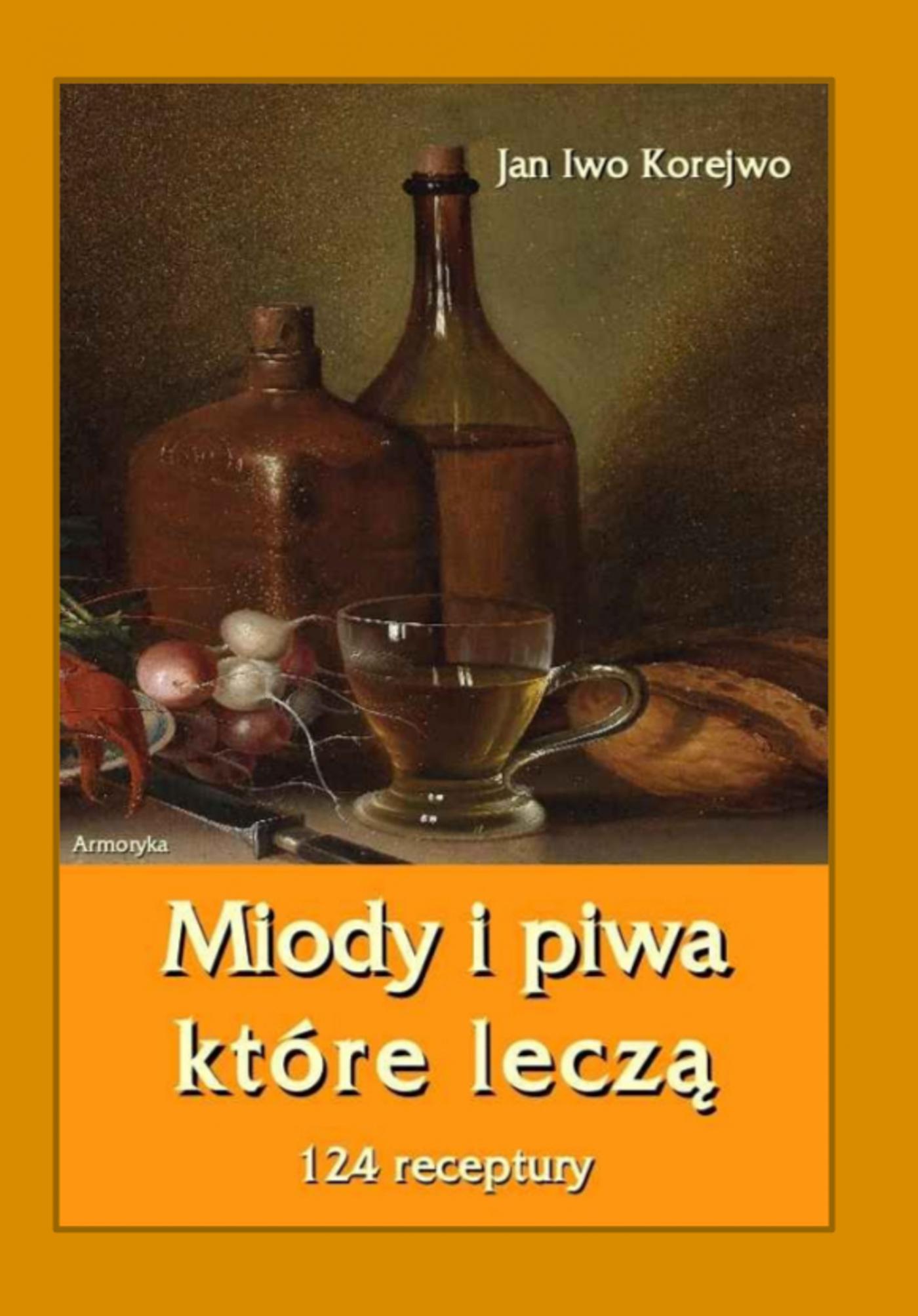 Miody i piwa, które leczą. 124 receptury - Ebook (Książka EPUB) do pobrania w formacie EPUB