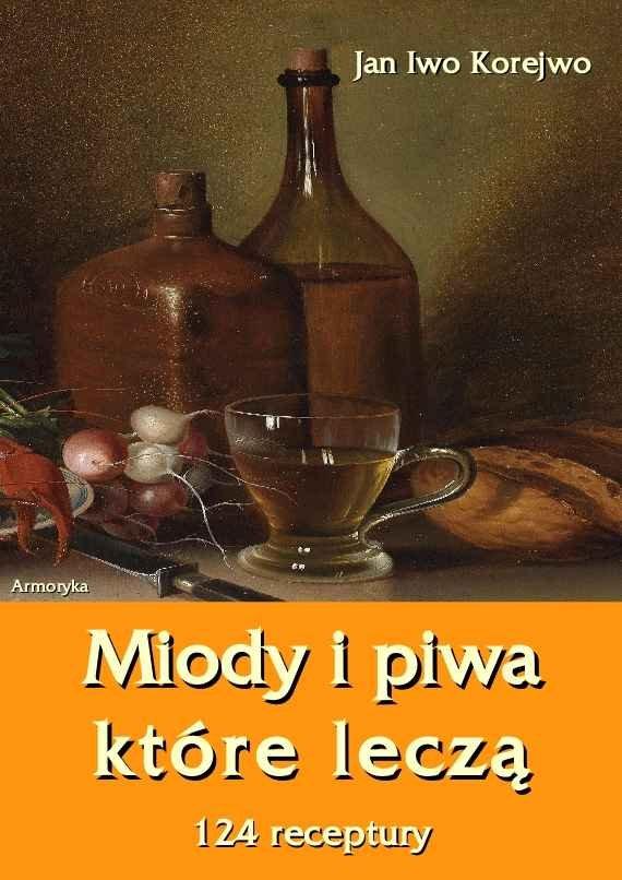 Miody i piwa, które leczą. 124 receptury - Ebook (Książka na Kindle) do pobrania w formacie MOBI