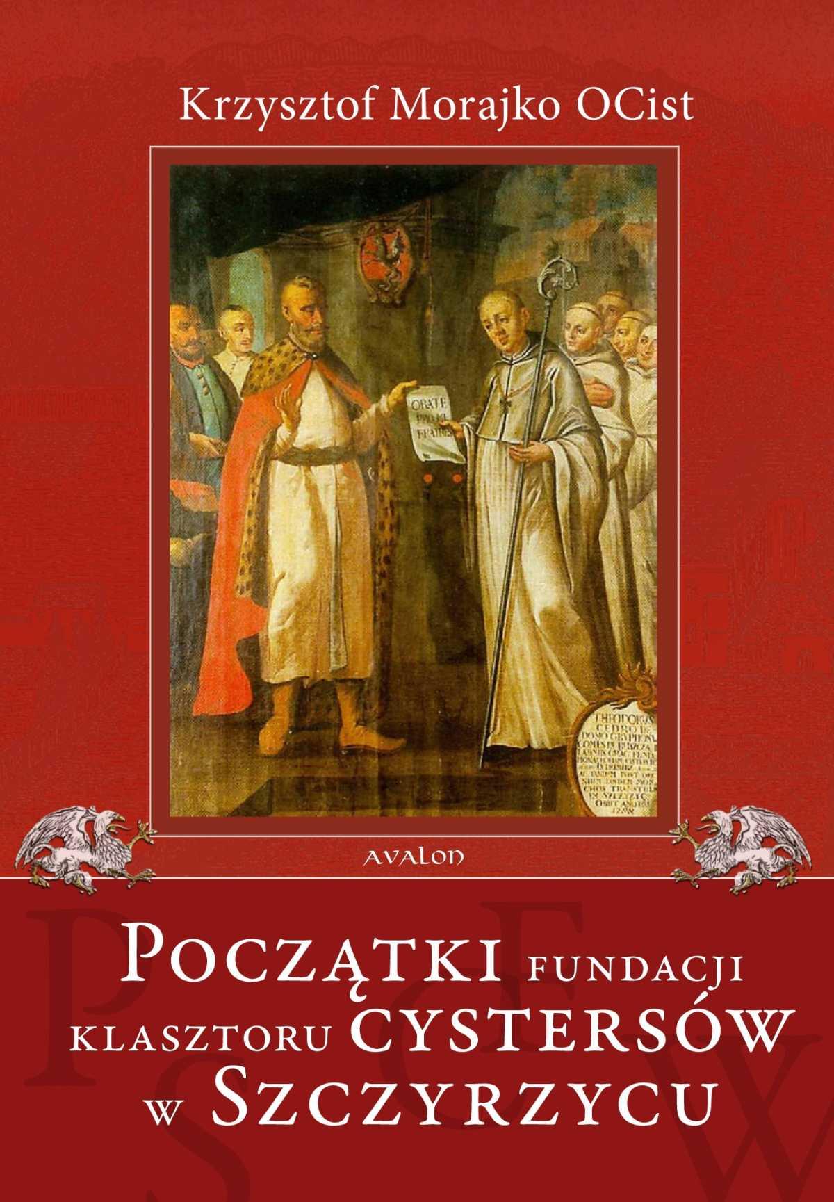 Początki fundacji klasztoru Cystersów w Szczyrzycu - Ebook (Książka PDF) do pobrania w formacie PDF