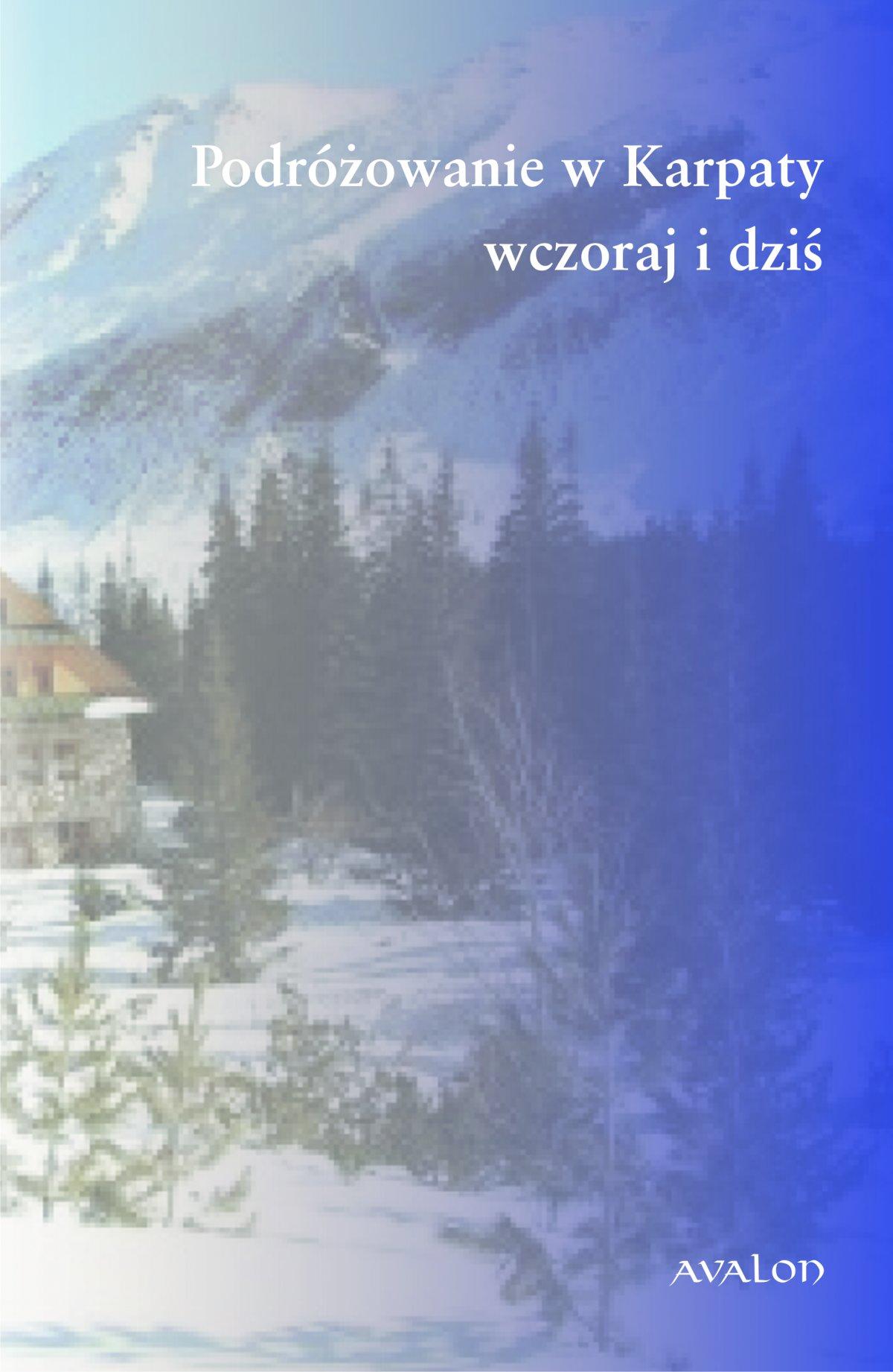 Podróżowanie w Karpaty. Wczoraj i dziś - Ebook (Książka PDF) do pobrania w formacie PDF