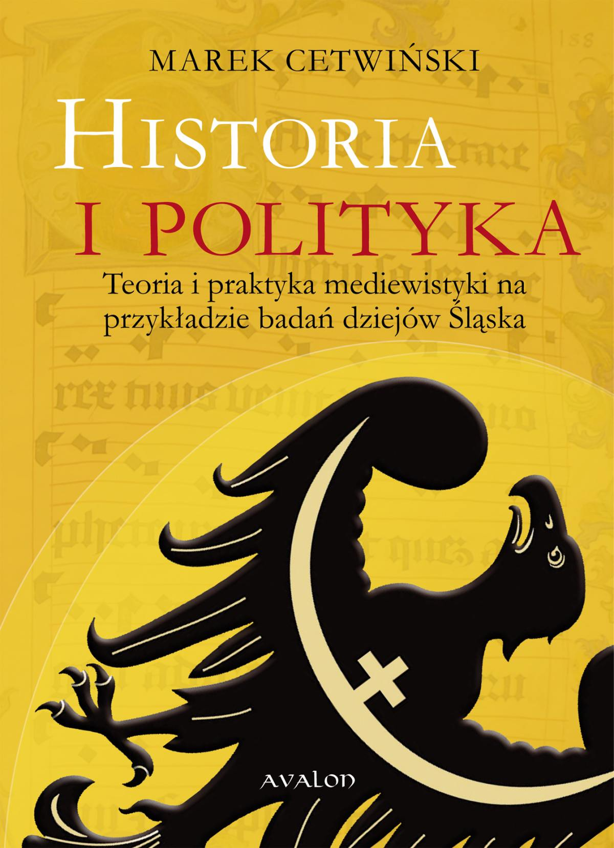 Historia i polityka. Teoria i praktyka mediewistyki na przykładzie badań dziejów Śląska - Ebook (Książka PDF) do pobrania w formacie PDF