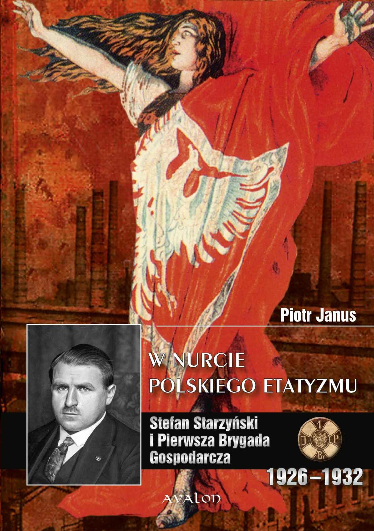 W nurcie polskiego etatyzmu. Stefan Starzyński i Pierwsza Brygada Gospodarcza - Ebook (Książka PDF) do pobrania w formacie PDF