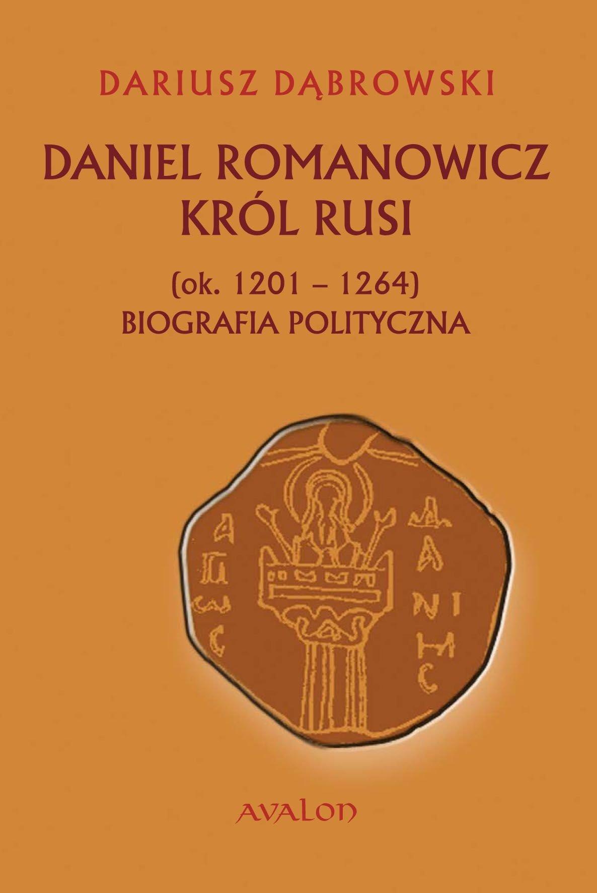 Daniel Romanowicz. Król Rusi (ok. 1201 - 1264). Biografia polityczna - Ebook (Książka PDF) do pobrania w formacie PDF