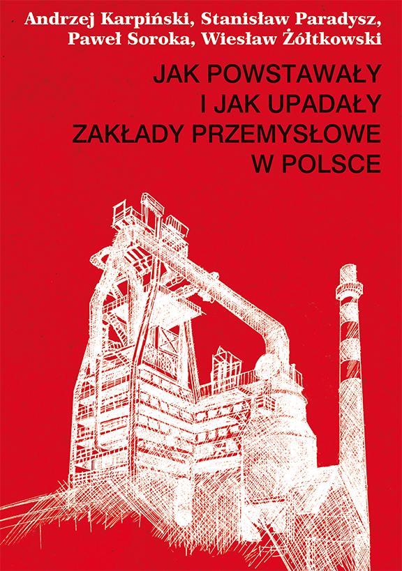 Jak powstawały i jak upadały zakłady przemysłowe w Polsce - Ebook (Książka na Kindle) do pobrania w formacie MOBI