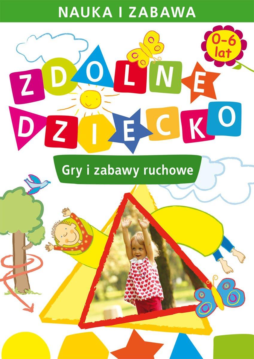Zdolne dziecko. Gry i zabawy ruchowe. 0-6 lat - Ebook (Książka PDF) do pobrania w formacie PDF