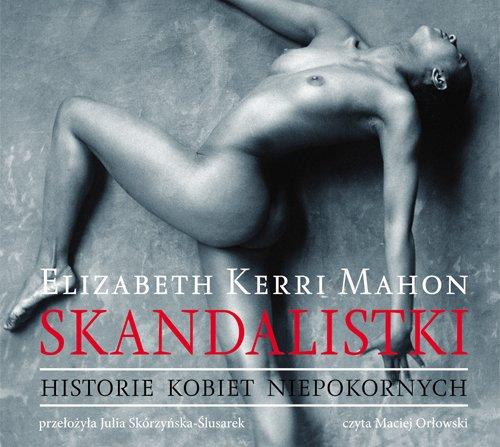 Skandalistki. Historie kobiet niepokornych - Audiobook (Książka audio MP3) do pobrania w całości w archiwum ZIP