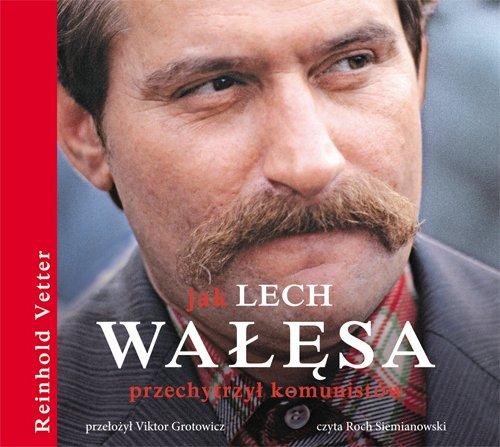 Jak Lech Wałęsa przechytrzył komunistów - Audiobook (Książka audio MP3) do pobrania w całości w archiwum ZIP