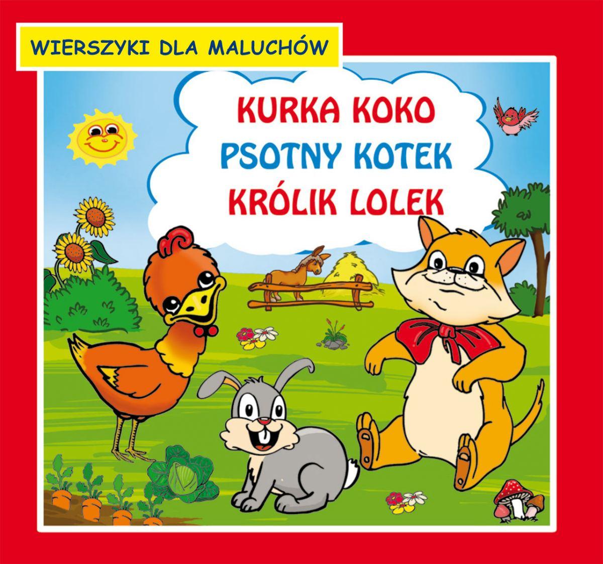 Kurka Koko. Psotny kotek. Królik Lolek. Wierszyki dla maluchów - Ebook (Książka PDF) do pobrania w formacie PDF