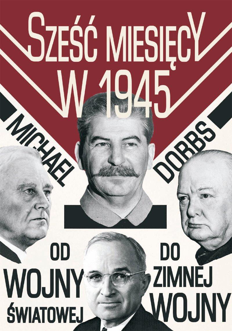 Sześć miesięcy w 1945. Roosevelt, Stalin, Churchill i Truman. Od wojny światowej do zimnej wojny - Ebook (Książka EPUB) do pobrania w formacie EPUB