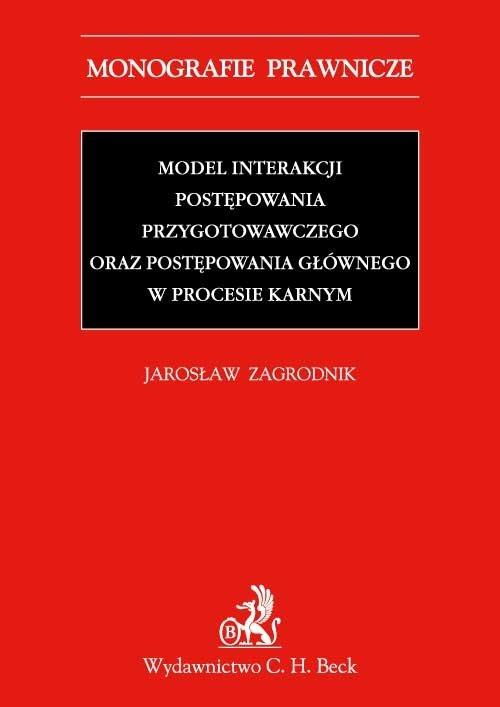 Model interakcji postępowania przygotowawczego oraz postępowania głównego w procesie karnym - Ebook (Książka PDF) do pobrania w formacie PDF