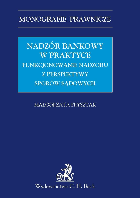 Nadzór bankowy w praktyce. Funkcjonowanie nadzoru z perspektywy sporów sądowych - Ebook (Książka PDF) do pobrania w formacie PDF