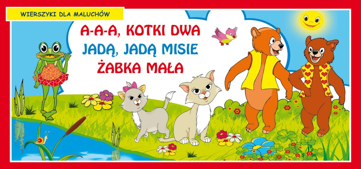 A-a-a, kotki dwa. Jadą, jadą misie. Żabka mała. Wierszyki dla maluchów - Ebook (Książka PDF) do pobrania w formacie PDF